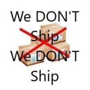 WE DO NOT SHIP ITEMS-NO EXCEPTIONS
